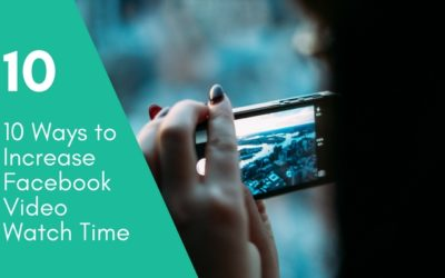 10 Ways to Increase Facebook Video Watch Time